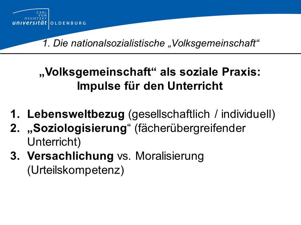 Volksgemeinschaft als soziale Praxis: Impulse für den Unterricht 1.Lebensweltbezug (gesellschaftlich / individuell) 2.Soziologisierung (fächerübergrei