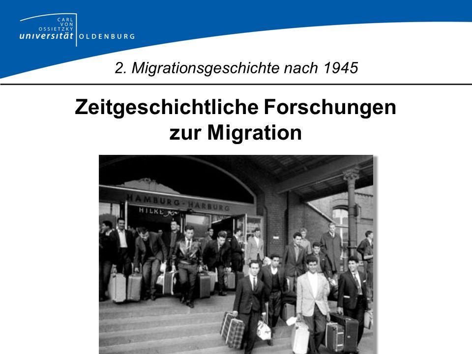 2. Migrationsgeschichte nach 1945 Zeitgeschichtliche Forschungen zur Migration