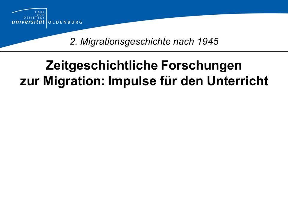 2. Migrationsgeschichte nach 1945 Zeitgeschichtliche Forschungen zur Migration: Impulse für den Unterricht