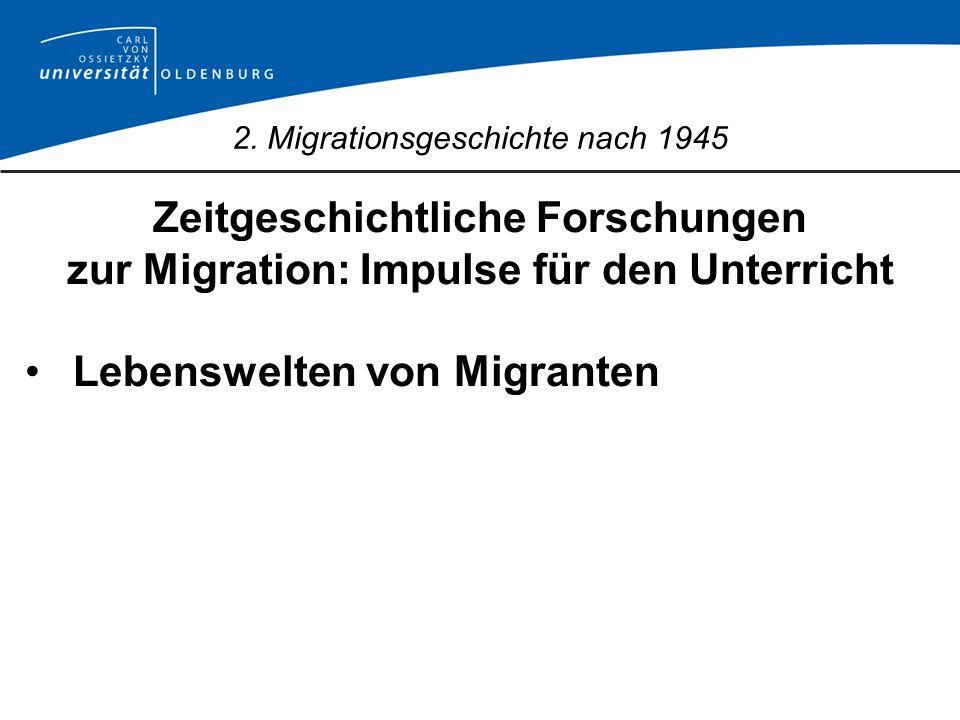 2. Migrationsgeschichte nach 1945 Zeitgeschichtliche Forschungen zur Migration: Impulse für den Unterricht Lebenswelten von Migranten