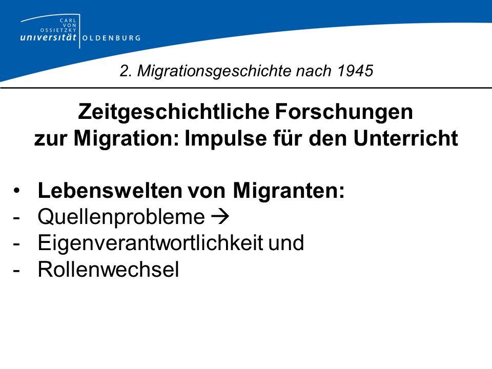 2. Migrationsgeschichte nach 1945 Zeitgeschichtliche Forschungen zur Migration: Impulse für den Unterricht Lebenswelten von Migranten: -Quellenproblem