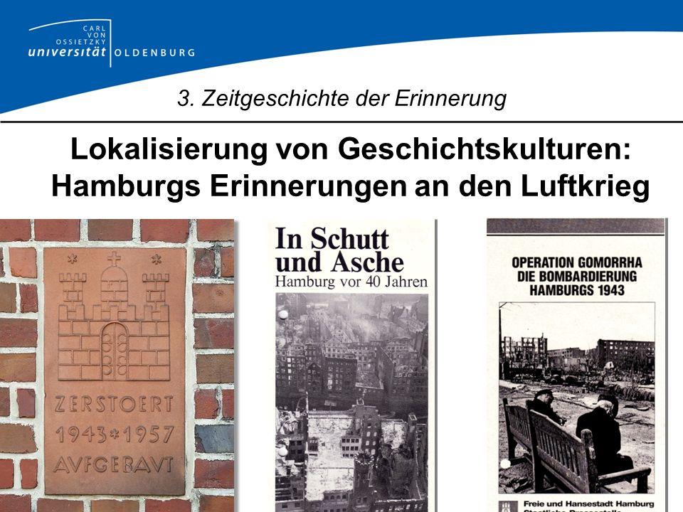 3. Zeitgeschichte der Erinnerung Lokalisierung von Geschichtskulturen: Hamburgs Erinnerungen an den Luftkrieg