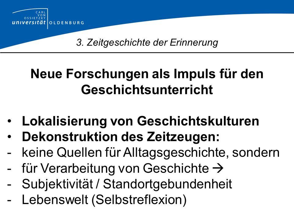 3. Zeitgeschichte der Erinnerung Neue Forschungen als Impuls für den Geschichtsunterricht Lokalisierung von Geschichtskulturen Dekonstruktion des Zeit