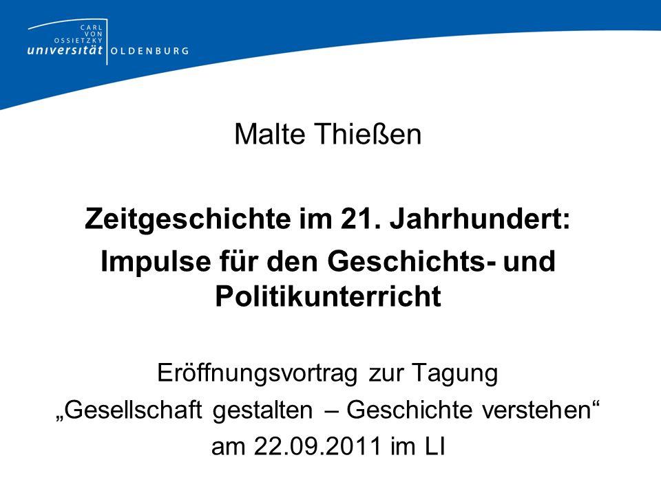 Malte Thießen Zeitgeschichte im 21. Jahrhundert: Impulse für den Geschichts- und Politikunterricht Eröffnungsvortrag zur Tagung Gesellschaft gestalten