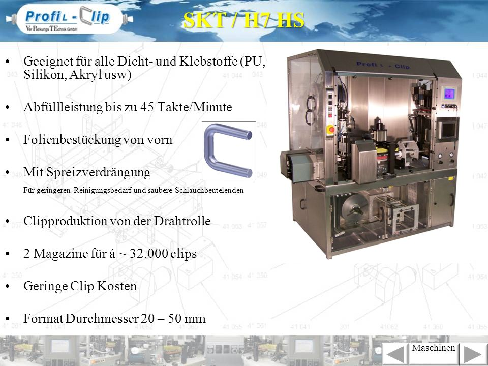 Application: Silicon, Acryl, PU and others Equipped with a spread system Less cleaning and ends of sausages free from product Clips from wire Magazine for ~ 32.000 clips Cheap clip costs Format diameter 20 – 50 mm SKT / H6 Maschinen