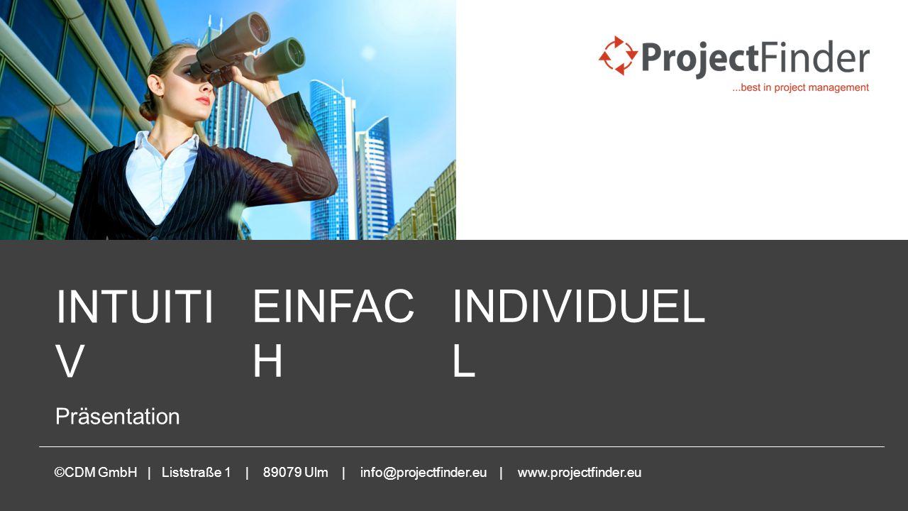 www.projectfinder.eu INTUITI V Präsentation ©CDM GmbH | Liststraße 1 | 89079 Ulm | info@projectfinder.eu | www.projectfinder.eu INDIVIDUEL L EINFAC H