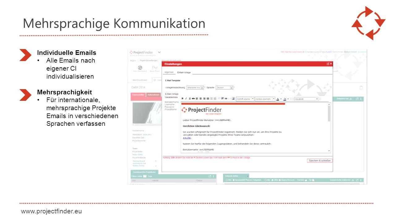 www.projectfinder.eu Mehrsprachige Kommunikation Individuelle Emails Alle Emails nach eigener CI individualisieren Mehrsprachigkeit Für internationale, mehrsprachige Projekte Emails in verschiedenen Sprachen verfassen