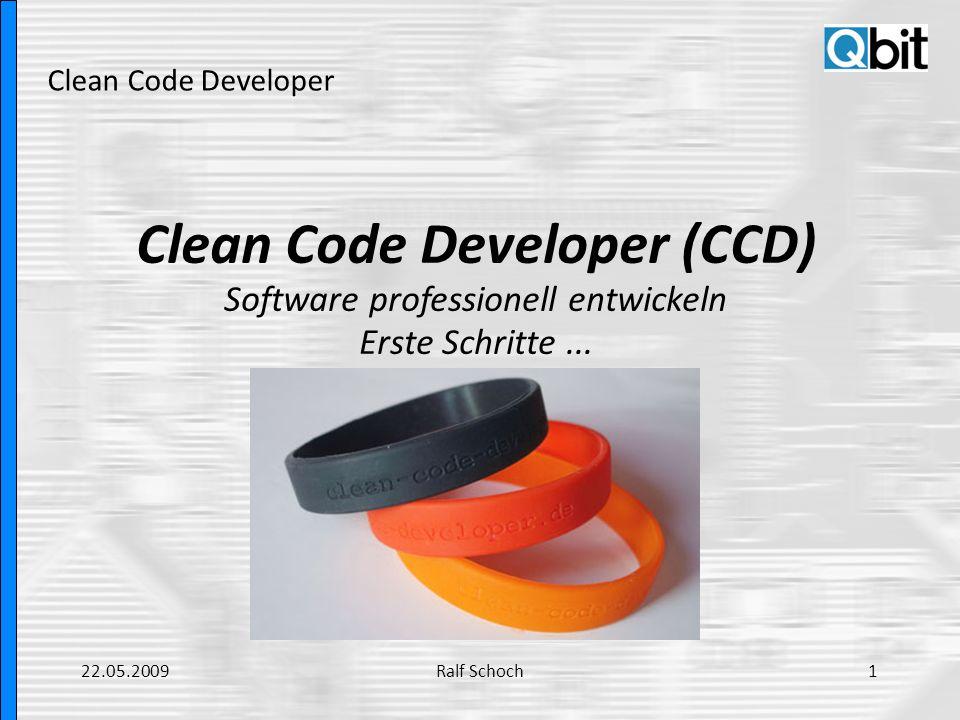 Clean Code Developer Clean Code Developer (CCD) Software professionell entwickeln Erste Schritte... 22.05.20091Ralf Schoch