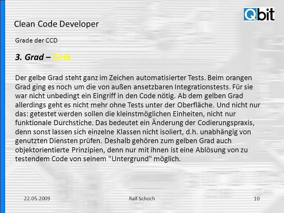 Clean Code Developer Grade der CCD 3. Grad – Gelb Der gelbe Grad steht ganz im Zeichen automatisierter Tests. Beim orangen Grad ging es noch um die vo