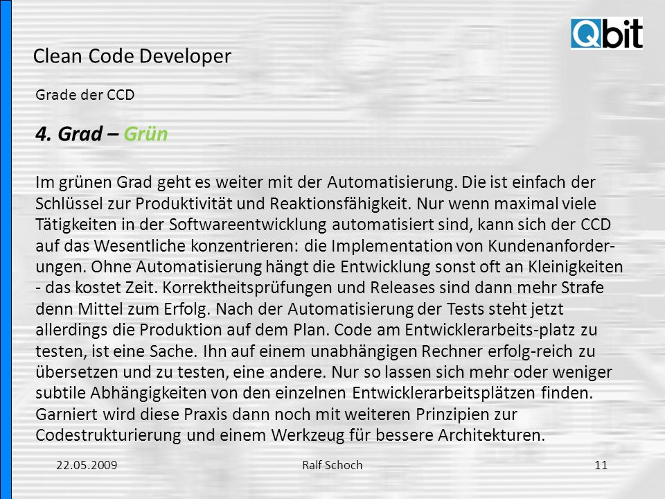 Clean Code Developer Grade der CCD 4. Grad – Grün Im grünen Grad geht es weiter mit der Automatisierung. Die ist einfach der Schlüssel zur Produktivit