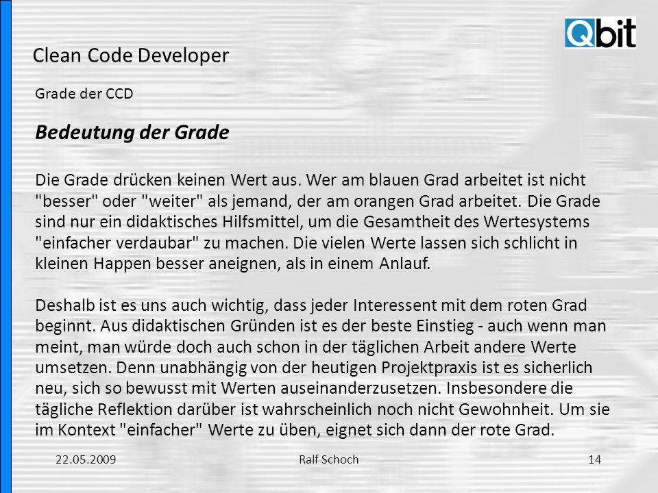 Clean Code Developer Grade der CCD Bedeutung der Grade Die Grade drücken keinen Wert aus. Wer am blauen Grad arbeitet ist nicht