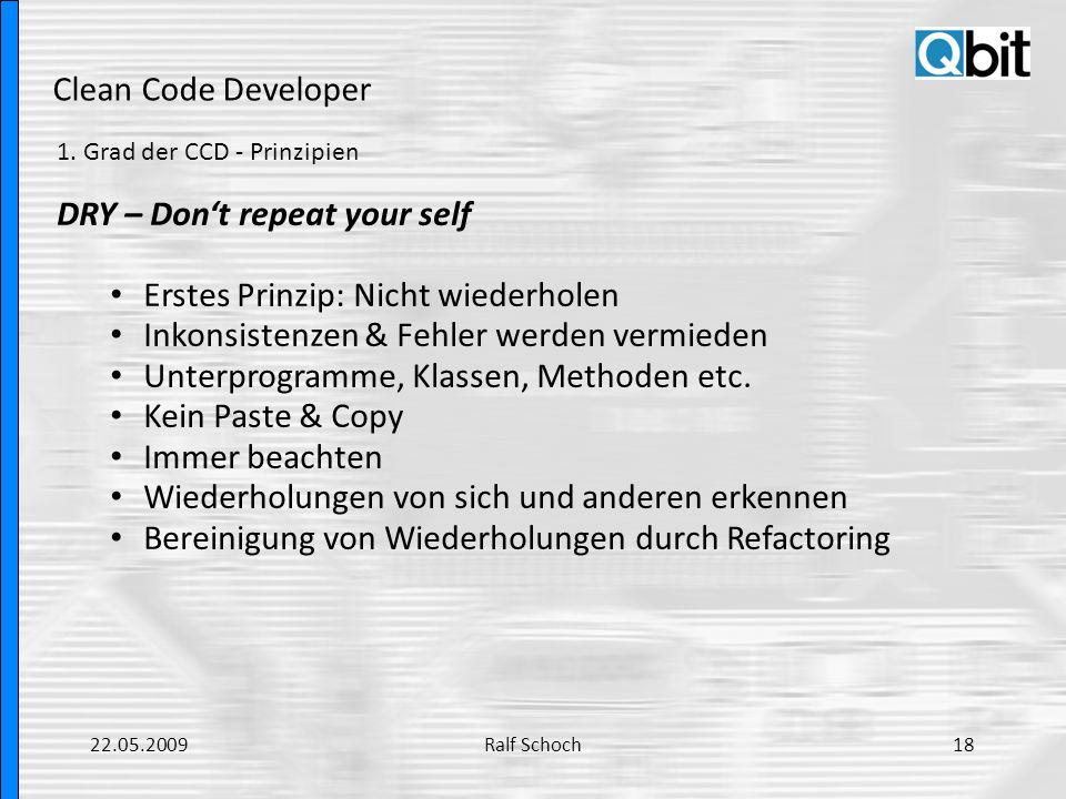Clean Code Developer 1. Grad der CCD - Prinzipien DRY – Dont repeat your self Erstes Prinzip: Nicht wiederholen Inkonsistenzen & Fehler werden vermied