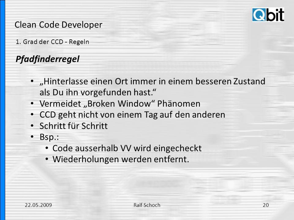 Clean Code Developer 1. Grad der CCD - Regeln Pfadfinderregel Hinterlasse einen Ort immer in einem besseren Zustand als Du ihn vorgefunden hast. Verme