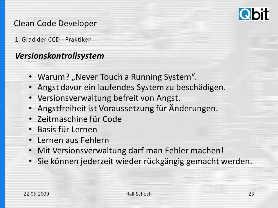 Clean Code Developer 1. Grad der CCD - Praktiken Versionskontrollsystem Warum? Never Touch a Running System. Angst davor ein laufendes System zu besch