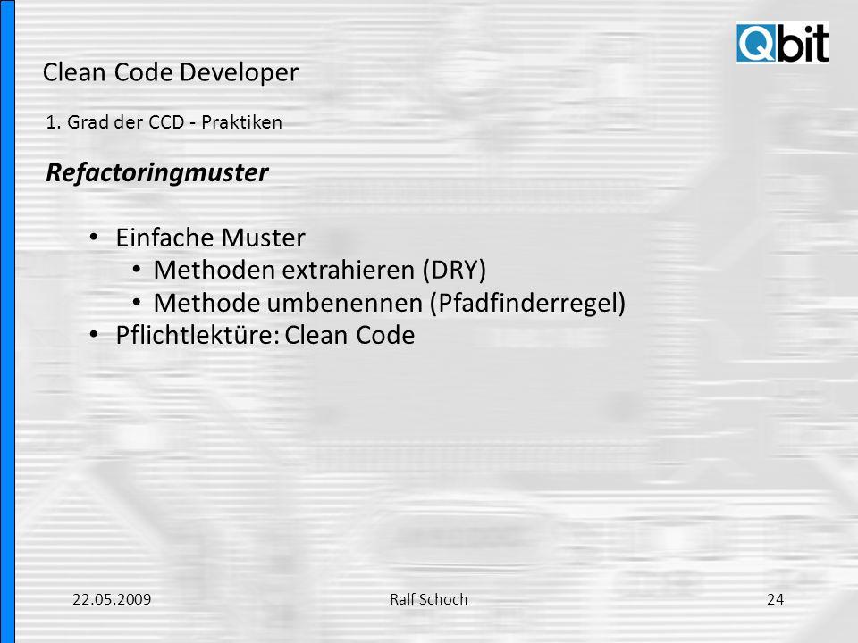 Clean Code Developer 1. Grad der CCD - Praktiken Refactoringmuster Einfache Muster Methoden extrahieren (DRY) Methode umbenennen (Pfadfinderregel) Pfl