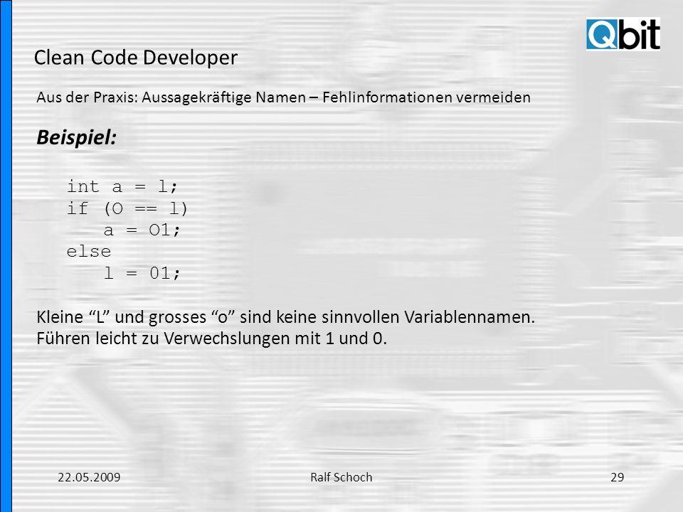 Clean Code Developer Aus der Praxis: Aussagekräftige Namen – Fehlinformationen vermeiden Beispiel: int a = l; if (O == l) a = O1; else l = 01; Kleine