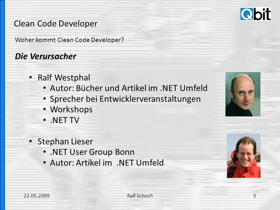 Clean Code Developer Woher kommt Clean Code Developer? Die Verursacher Ralf Westphal Autor: Bücher und Artikel im.NET Umfeld Sprecher bei Entwicklerve