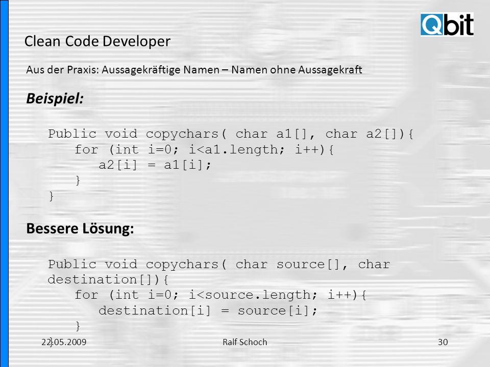 Clean Code Developer Aus der Praxis: Aussagekräftige Namen – Namen ohne Aussagekraft Beispiel: Public void copychars( char a1[], char a2[]){ for (int