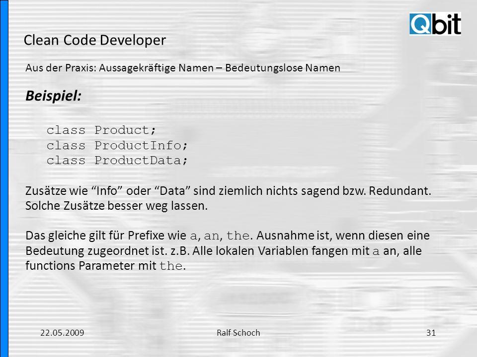 Clean Code Developer Aus der Praxis: Aussagekräftige Namen – Bedeutungslose Namen Beispiel: class Product; class ProductInfo; class ProductData; Zusät