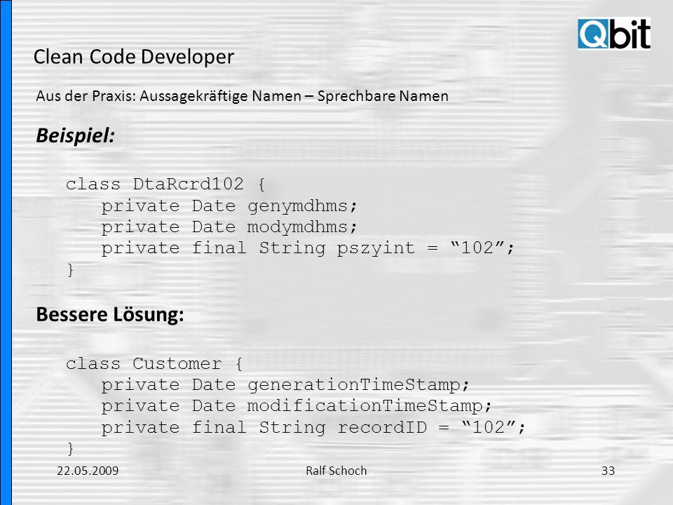 Clean Code Developer Aus der Praxis: Aussagekräftige Namen – Sprechbare Namen Beispiel: class DtaRcrd102 { private Date genymdhms; private Date modymd