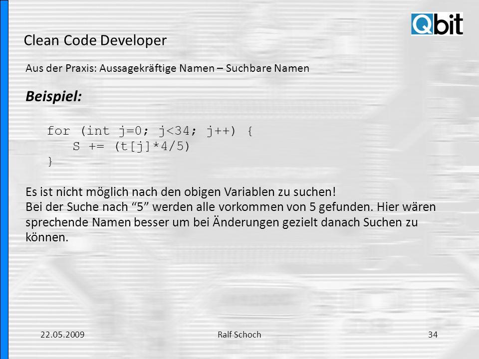 Clean Code Developer Aus der Praxis: Aussagekräftige Namen – Suchbare Namen Beispiel: for (int j=0; j<34; j++) { S += (t[j]*4/5) } Es ist nicht möglic