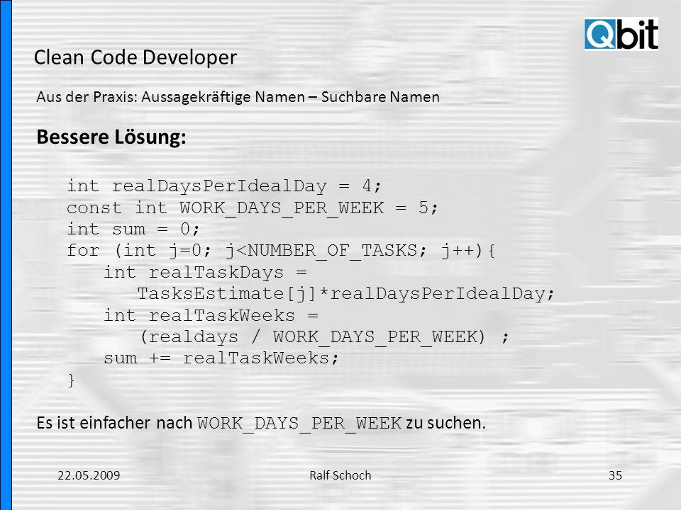 Clean Code Developer Aus der Praxis: Aussagekräftige Namen – Suchbare Namen Bessere Lösung: int realDaysPerIdealDay = 4; const int WORK_DAYS_PER_WEEK