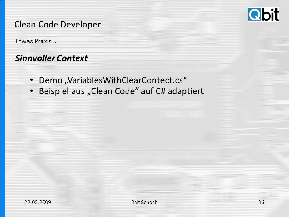 Clean Code Developer Etwas Praxis … Sinnvoller Context Demo VariablesWithClearContect.cs Beispiel aus Clean Code auf C# adaptiert 22.05.200936Ralf Sch