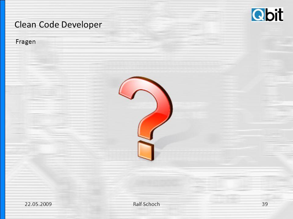 Clean Code Developer Fragen 22.05.200939Ralf Schoch