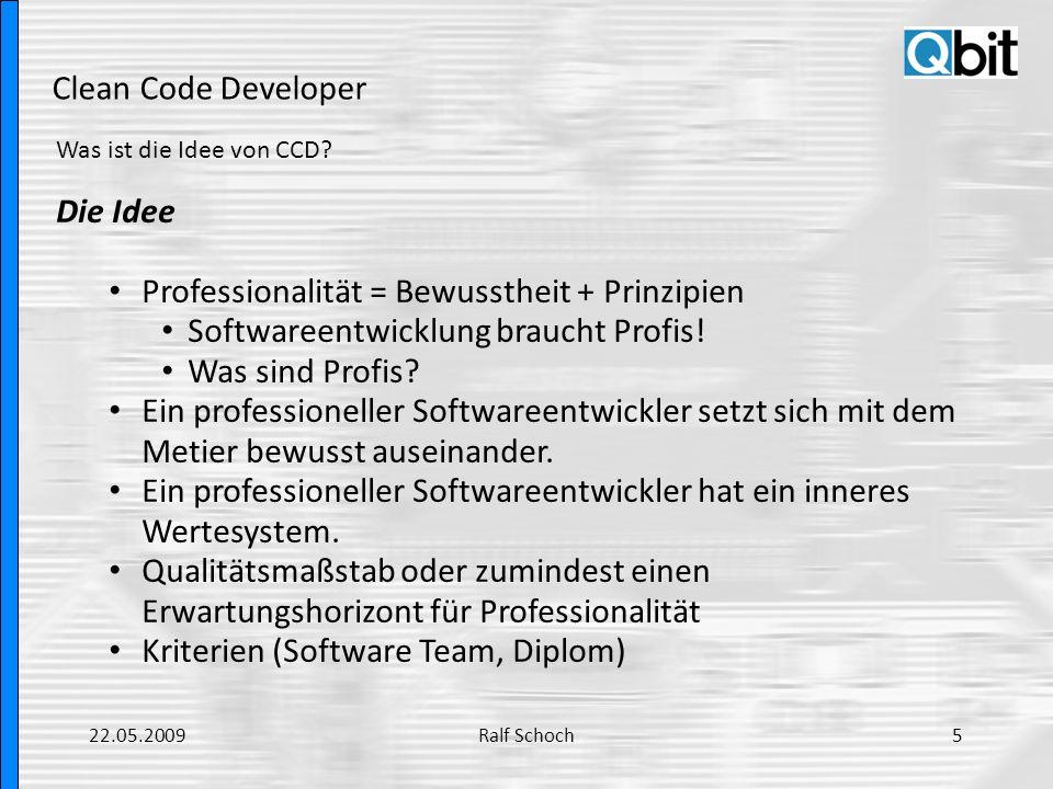 Clean Code Developer Was ist die Idee von CCD? Die Idee Professionalität = Bewusstheit + Prinzipien Softwareentwicklung braucht Profis! Was sind Profi