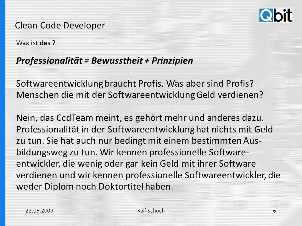 Clean Code Developer Aus der Praxis: Aussagekräftige Namen Beispiel: int d; // elapsed time in days Bessere Lösung: int elapsedTimeInDays; int daysSinceCreation; int daysSinceModification; int fileAgeInDays; 22.05.200927Ralf Schoch