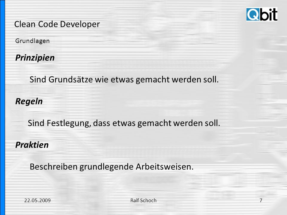 Clean Code Developer Grundlagen Prinzipien Sind Grundsätze wie etwas gemacht werden soll. Regeln Sind Festlegung, dass etwas gemacht werden soll. Prak