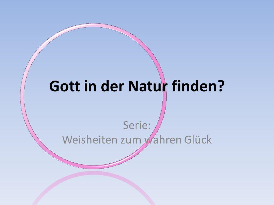 Gott in der Natur finden? Serie: Weisheiten zum wahren Glück