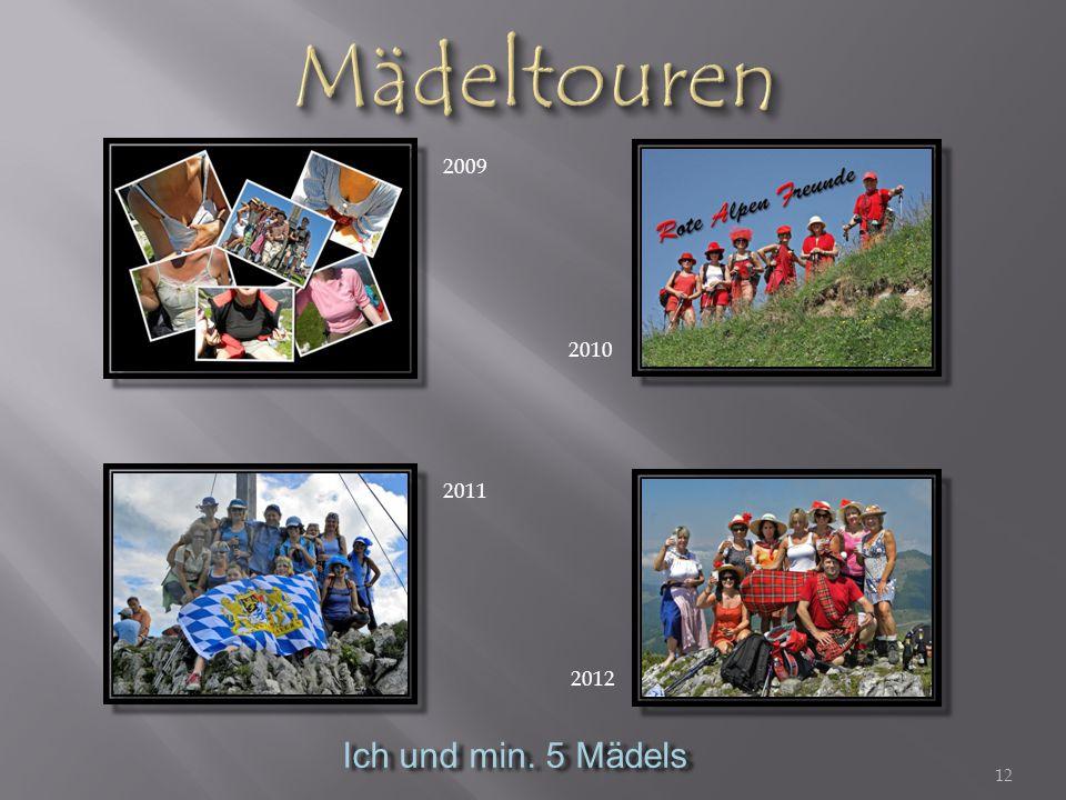12 2009 2010 2011 2012 Ich und min. 5 Mädels Ich und min. 5 Mädels