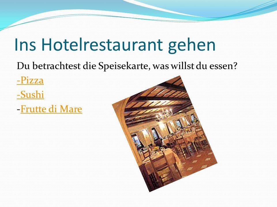 Ins Hotelrestaurant gehen Du betrachtest die Speisekarte, was willst du essen? -Pizza -Sushi -Frutte di MareFrutte di Mare