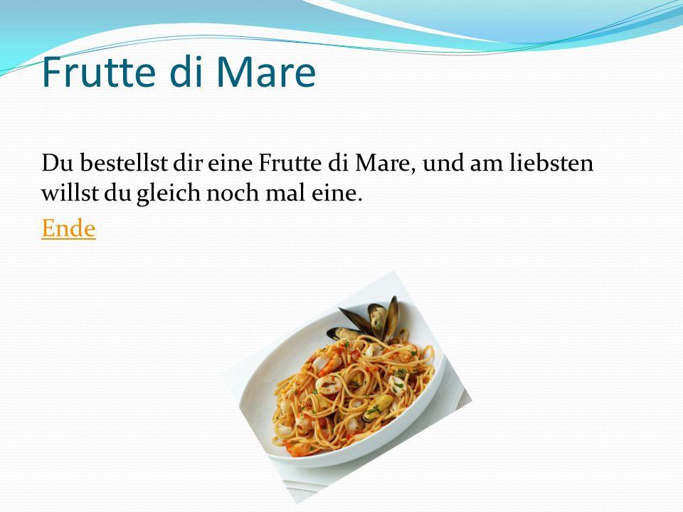 Frutte di Mare Du bestellst dir eine Frutte di Mare, und am liebsten willst du gleich noch mal eine. Ende