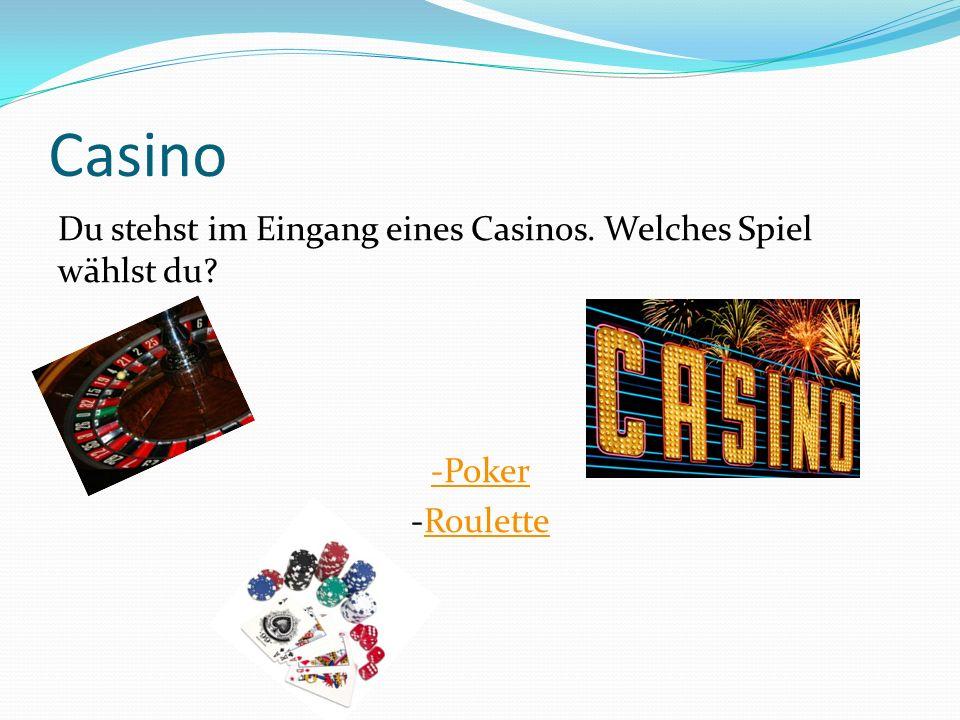 Casino Du stehst im Eingang eines Casinos. Welches Spiel wählst du? -Poker -RouletteRoulette