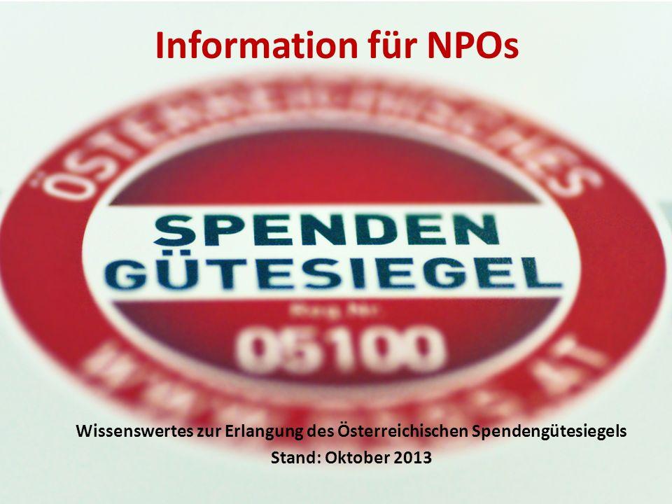 Information für NPOs Wissenswertes zur Erlangung des Österreichischen Spendengütesiegels Stand: Oktober 2013