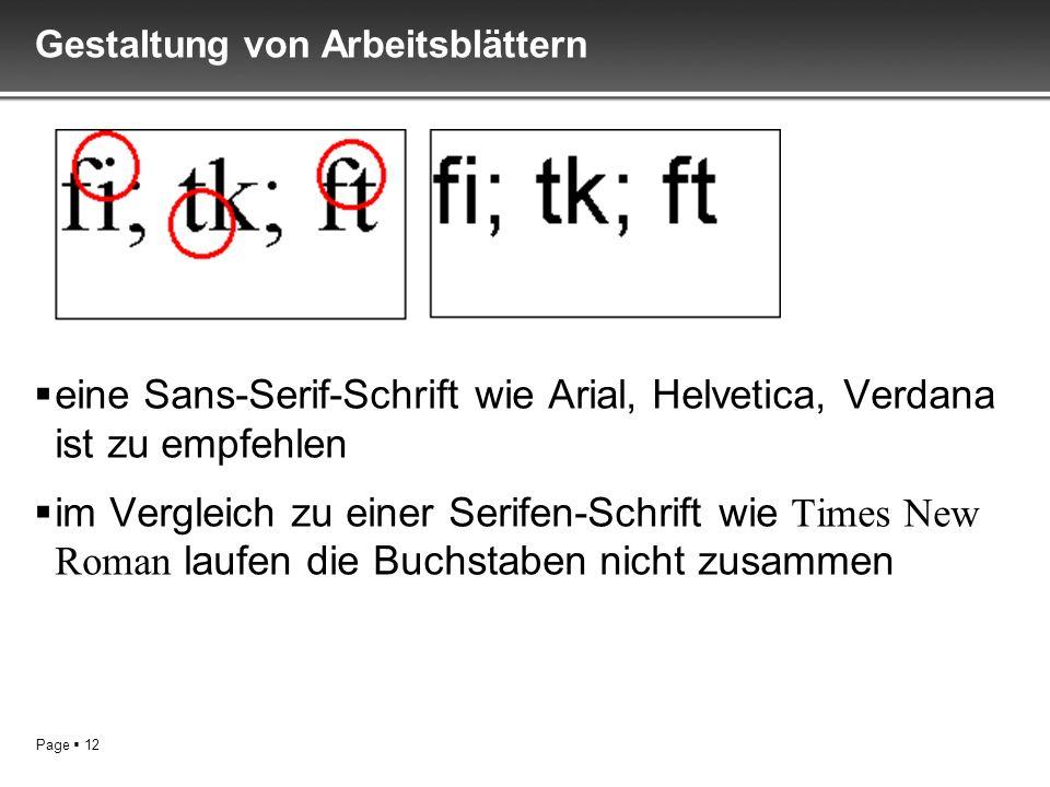 Page 12 Gestaltung von Arbeitsblättern eine Sans-Serif-Schrift wie Arial, Helvetica, Verdana ist zu empfehlen im Vergleich zu einer Serifen-Schrift wi