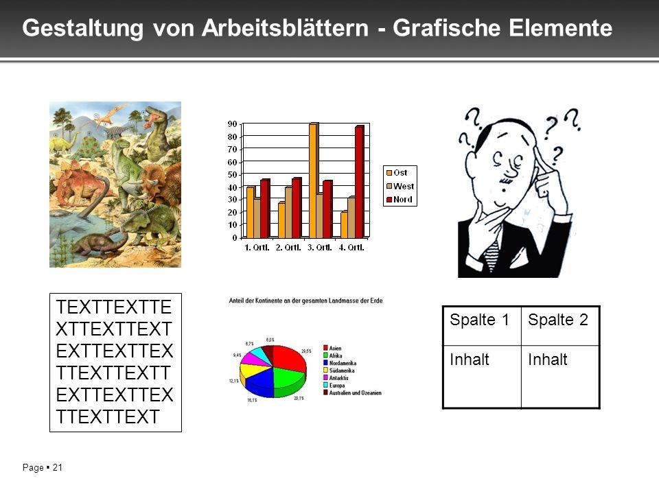 Page 21 Gestaltung von Arbeitsblättern - Grafische Elemente TEXTTEXTTE XTTEXTTEXT EXTTEXTTEX TTEXTTEXTT EXTTEXTTEX TTEXTTEXT Spalte 1Spalte 2 Inhalt