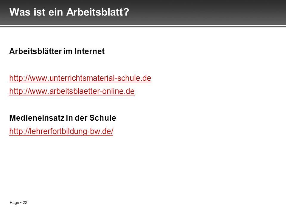 Page 22 Was ist ein Arbeitsblatt? Arbeitsblätter im Internet http://www.unterrichtsmaterial-schule.de http://www.arbeitsblaetter-online.de Medieneinsa