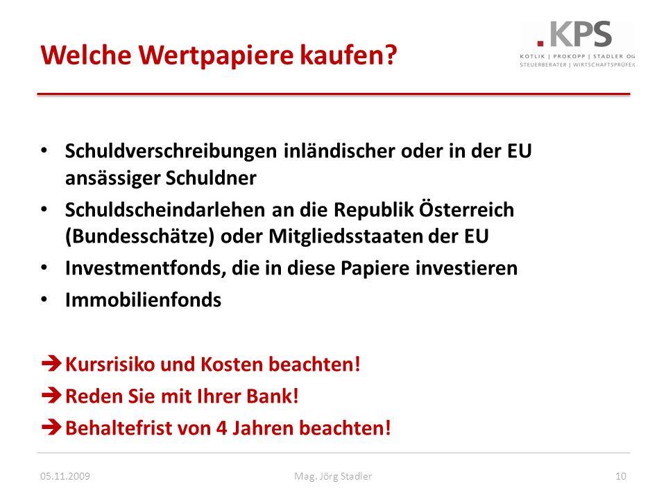 Welche Wertpapiere kaufen? Schuldverschreibungen inländischer oder in der EU ansässiger Schuldner Schuldscheindarlehen an die Republik Österreich (Bun