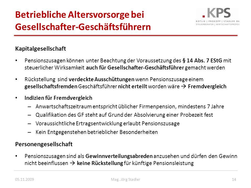 Betriebliche Altersvorsorge bei Gesellschafter-Geschäftsführern 05.11.200914Mag. Jörg Stadler Kapitalgesellschaft Pensionszusagen können unter Beachtu