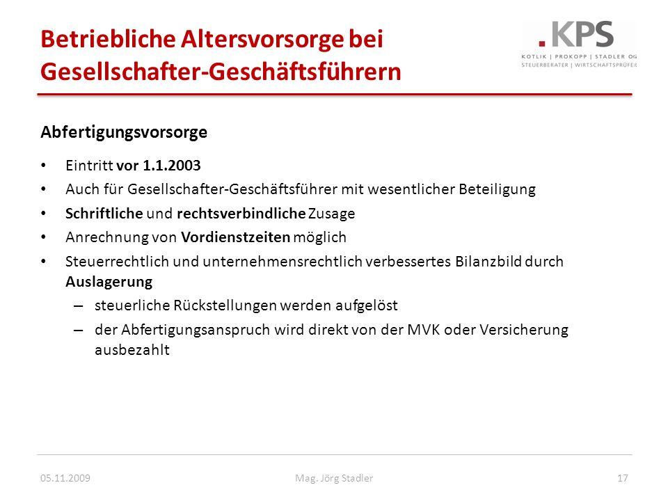 Betriebliche Altersvorsorge bei Gesellschafter-Geschäftsführern 05.11.200917Mag. Jörg Stadler Abfertigungsvorsorge Eintritt vor 1.1.2003 Auch für Gese