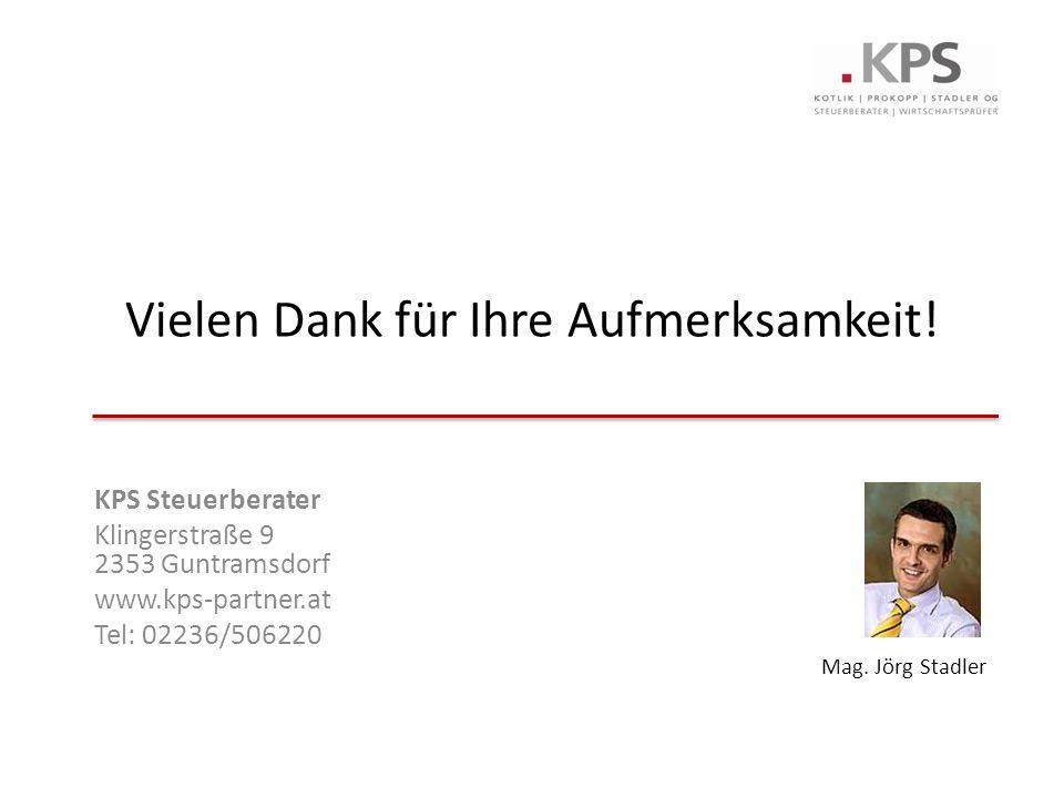 KPS Steuerberater Klingerstraße 9 2353 Guntramsdorf www.kps-partner.at Tel: 02236/506220 Vielen Dank für Ihre Aufmerksamkeit! Mag. Jörg Stadler