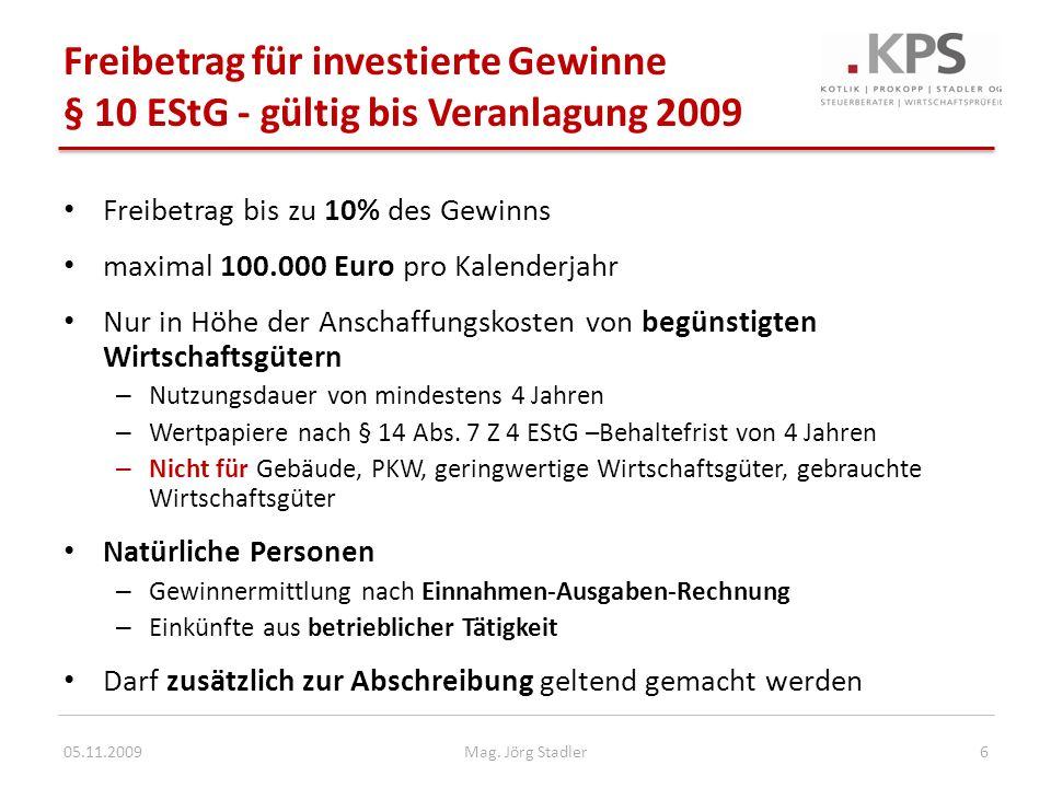 Freibetrag für investierte Gewinne § 10 EStG - gültig bis Veranlagung 2009 Freibetrag bis zu 10% des Gewinns maximal 100.000 Euro pro Kalenderjahr Nur