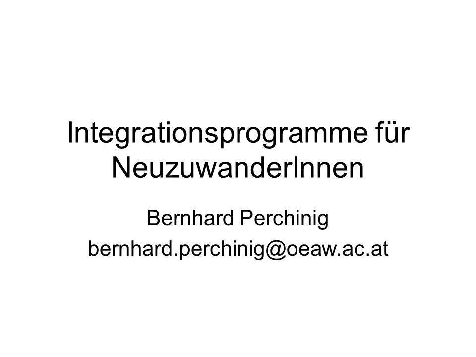 Integrationsprogramme für NeuzuwanderInnen Bernhard Perchinig bernhard.perchinig@oeaw.ac.at