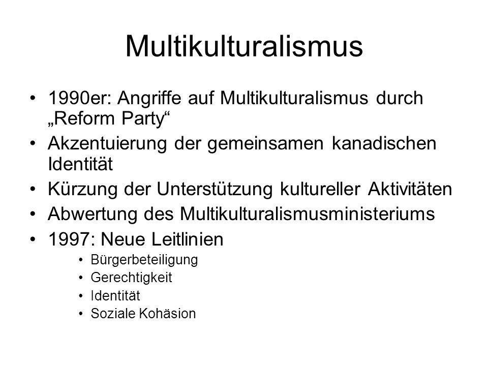 Multikulturalismus 1990er: Angriffe auf Multikulturalismus durch Reform Party Akzentuierung der gemeinsamen kanadischen Identität Kürzung der Unterstü