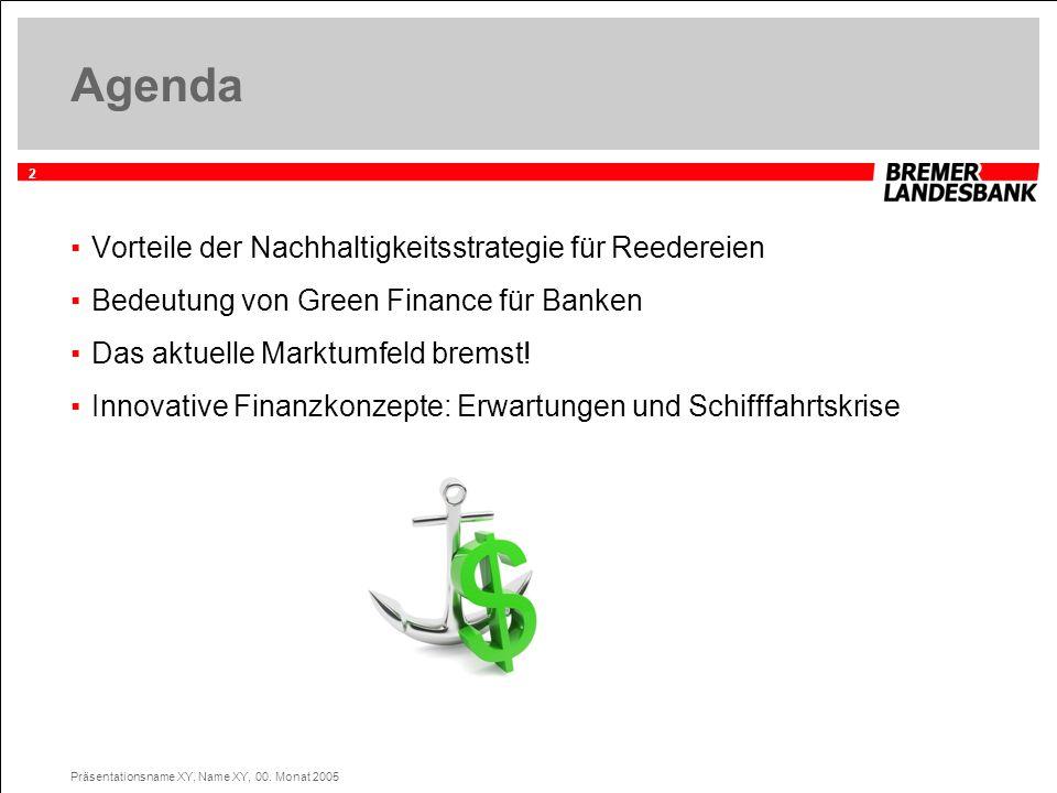 2 Präsentationsname XY, Name XY, 00. Monat 2005 Agenda Vorteile der Nachhaltigkeitsstrategie für Reedereien Bedeutung von Green Finance für Banken Das