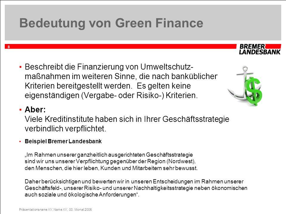 8 Präsentationsname XY, Name XY, 00. Monat 2005 Bedeutung von Green Finance Beschreibt die Finanzierung von Umweltschutz- maßnahmen im weiteren Sinne,