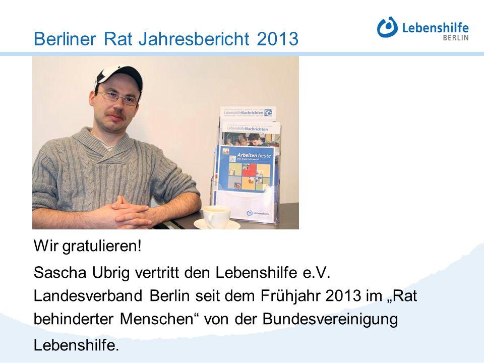 Wir gratulieren! Sascha Ubrig vertritt den Lebenshilfe e.V. Landesverband Berlin seit dem Frühjahr 2013 im Rat behinderter Menschen von der Bundesvere